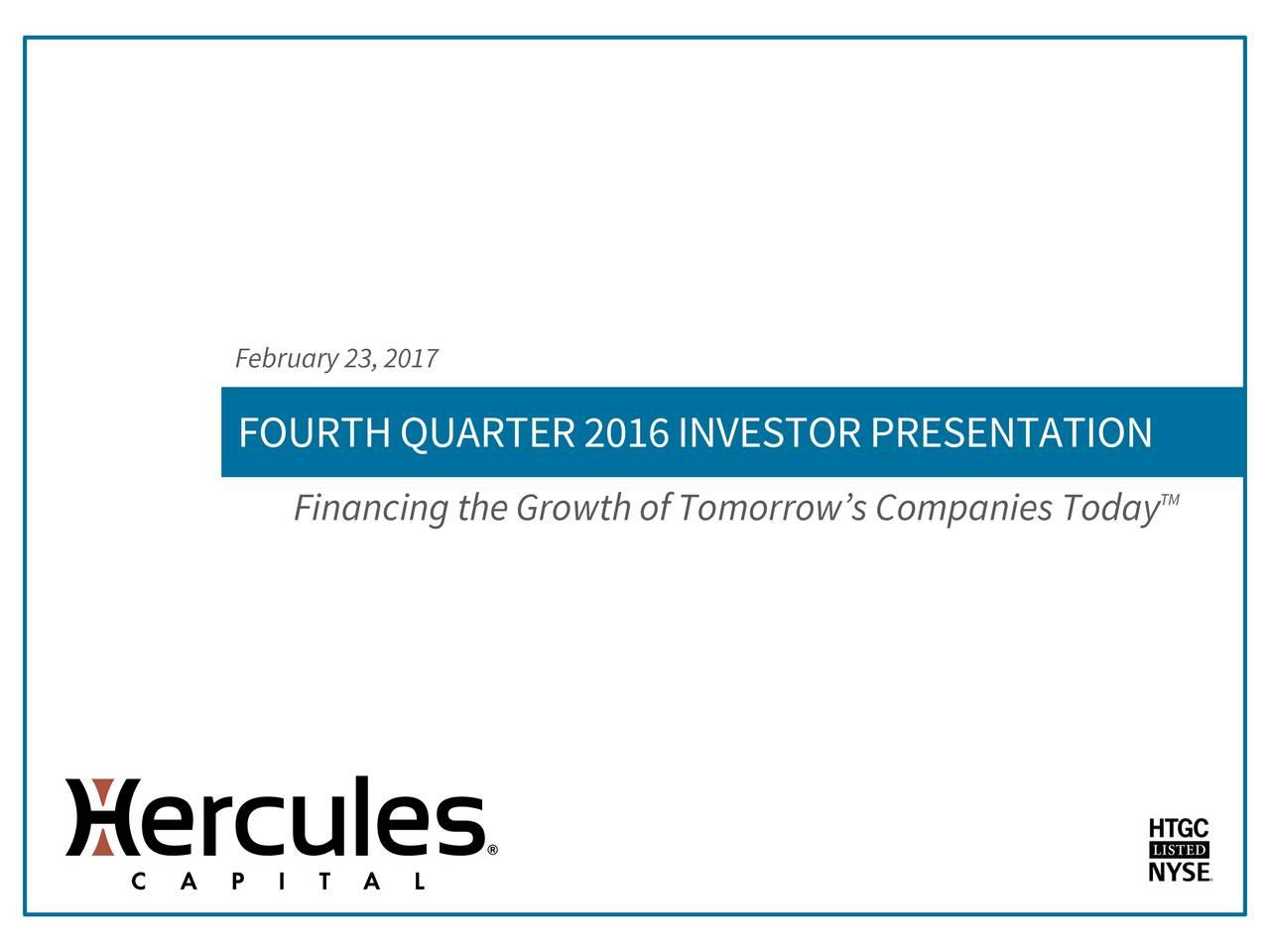 FOURTHQUARTER2016INVESTORPRESENTATION FinancingtheGrowthofTomorrowsCompanies Today TM
